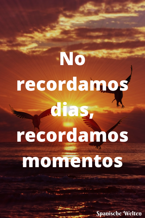 No recordamos dias, recordamos momentos