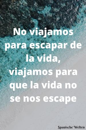 No viajamos para escapar de la vida, viajamos para que la vida no se nos escape